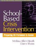 School-Based Crisis Intervention Preparing All Personnel To Assist