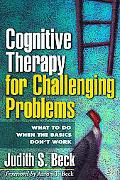 Cognitive Therapy For Challenging Problems What To Do When The Basics Don't Work