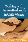 Working With Traumatized Youth in Child Welfare
