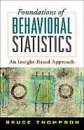 Foundations of Behavioral Statistics An Insight-Based Approach
