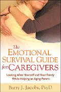 Emotional Survival Guide for Caregivers Looking After Yourself And Your Family While Helping...