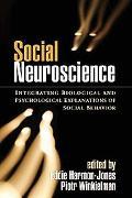 Social Neuroscience Integrating Biological and Psychological Explanations of Social Behavior