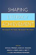 Shaping Literacy Achievement Research We Have, Research We Need