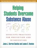 Helping Students Overcome Substance Abuse Effective Practices for School Prevention and Inte...