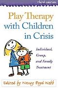 Play Therapy With Children in Crisis Individual, Group, and Family Treatment