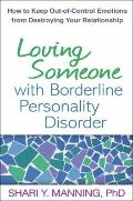 Loving Someone with Borderline Personality Disorder : How to Keep Out-of-Control Emotions fr...