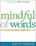 Mindful of Words : Spelling and Vocabulary Explorations 4-8