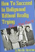 How to Succeed in Hollywood Without Really Trying P.s. You Can't!