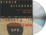 Hidden Kitchens: Stories and More from NPR's The Kitchen Sisters (Davia Nelson and Nikki Sil...