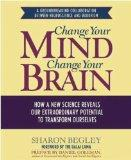 Change Your Mind, Change Your Brain: How a New Science Reveals Our Extraordinary Potential t...