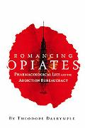 Romancing Opiates Pharmacological Lies And The Addiction Bureaucracy