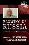 Blowing Up Russia The Secret Plot to Bring Back KGB Terror