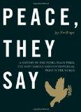 Peace, They Say: A History of the Nobel Peace Prize, the Most Famous and Controversial Prize...