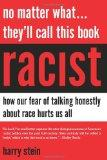 No Matter What...They'll Call This Book Racist: How our Fear of Talking Honestly About Race ...