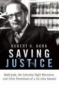 Saving Justice : The Saturday Night Massacre and Other Adventures of a Solicitor General