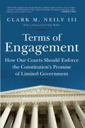 Terms of Engagement : Keeping the Constitution's Promise of Limited Government