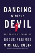 Dancing with the Devil : The Perils of Engaging Rogue Regimes