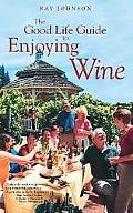 Good Life Guide To Enjoying Wine