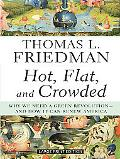 Hot, Flat, and Crowded: Why We Need a Green Revolution - And How It Can Renew America (Large...