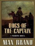 Dogs of the Captain A Western Story