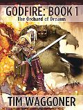 Godfire Book 1 The Orchard of Dreams