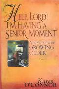 Help, Lord! I'm Having a Senior Moment Notes to God on Growing Older