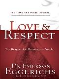 Love and Respect : The Love She Most Desires; the Respect He Desperately Needs