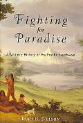 Fighting for Paradise A Military History of the Pacific Northwest