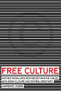 Free Culture How Big Media Uses Technology and the Law to Lock Down Culture and Control Crea...