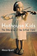 Hothouse Kids The Dilemma of the Gifted Child