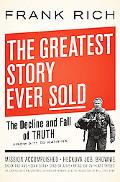 Greatest Story Ever Sold The Decline and Fall of Truth from 9/11 to Katrina