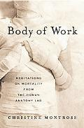 Body of Work Meditations on Mortality in the Human Anatomy Lab