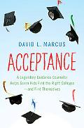Acceptance: A Legendary Guidance Counselor Helps Seven Kids Find the Right Colleges---And Fi...