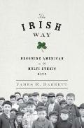 Irish Way : Becoming American in the Multiethnic City