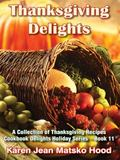 Thanksgiving Delights Cookbook: A Collection of Thanksgiving Recipes (Cookbook Delights Series)