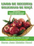 Apple Delights Cookbook, Translated Portuguese Edition : A Collection of Apple Recipes