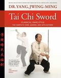 Tai Chi Sword Classical Yang Style : The Complete Form, Qigong, and Applications, Revised