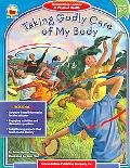 Taking Godly Care of My Body - Carson-Dellosa Publishing Company - Paperback - Grades 2-5