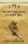 Last True Story I'll Ever Tell An Accidental Soldier's Account of the War in Iraq