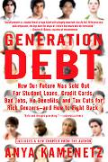 Generation Debt How Our Future Was Sold Out for Student Loans, Credit Cards, Bad Jobs, No Be...