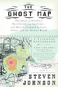 Ghost Map The Story of London's Most Terrifying Epidemic -- and How It Changed Science, Citi...