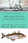The Last Fish Tale: The Fate of the Atlantic and Survival in Gloucester, America's Oldest Fi...