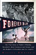 Forever Blue: The True Story of Walter O'Malley, Baseball's Most Controversial Owner, and th...