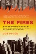 Fires : How a Computer Formula, Big Ideas, and the Best of Intentions Burned down New York C...