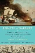 Pirates of Barbary : Corsairs, Conquests and Captivity in the Seventeenth-Century Mediterranean