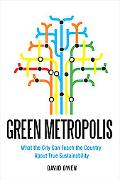 Green Metropolis: Why Living Smaller, Living Closer, and Driving Less are the Keys to Sustai...