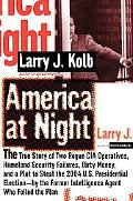 America at Night The True Story of Two Rogue CIA Operatives, Homeland Security Failures, Dir...