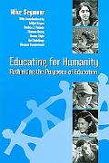 Educating For Humanity Rethinking The Purposes Of Education