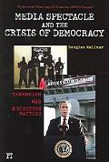 Media Spectacle And The Crisis Of Democracy Terrorism, War, And Election Battles