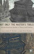 Not Only The Master's Tools African American Studies In Theory And Practice